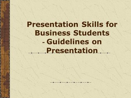 Presentation Skills for Business Students - Guidelines on Presentation.