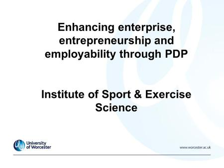 Enhancing enterprise, entrepreneurship and employability through PDP Institute of Sport & Exercise Science.