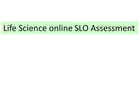 Life Science online SLO Assessment. Click on the course that you want to assess, e.g. Anthro 101.