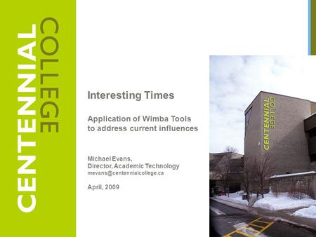 Interesting Times Application of Wimba Tools to address current influences Michael Evans, Director, Academic Technology April,