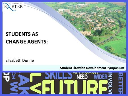 STUDENTS AS CHANGE AGENTS: Elisabeth Dunne Student Lifewide Development Symposium.
