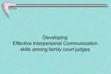 Developing Effective Interpersonal Communication skills among family court judges.