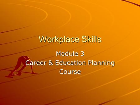 Workplace Skills Module 3 Career & Education Planning Course.