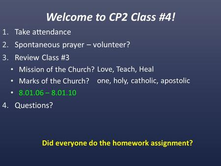 Welcome to CP2 Class #4! Did everyone do the homework assignment? Love, Teach, Heal one, holy, catholic, apostolic.