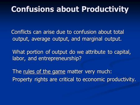 Confusions about Productivity Conflicts can arise due to confusion about total output, average output, and marginal output. What portion of output do we.