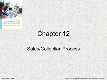 McGraw-Hill/Irwin © 2013 The McGraw-Hill Companies, Inc., All Rights Reserved. Chapter 12 Sales/Collection Process.