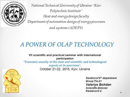 "A POWER OF OLAP TECHNOLOGY National Technical University of Ukraine ""Kiev Polytechnic Institute"" Heat and energy design faculty Department of automation."