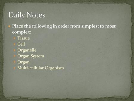 Place the following in order from simplest to most complex: Tissue Cell Organelle Organ System Organ Multi-cellular Organism.