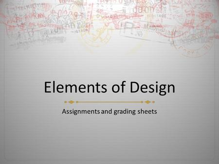 Elements of Design Assignments and grading sheets.