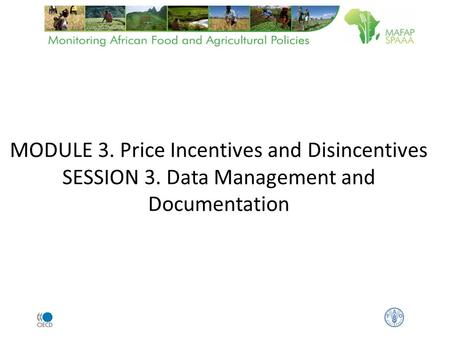 MODULE 3. Price Incentives and Disincentives SESSION 3. Data Management and Documentation.