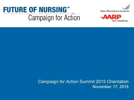 2 Susan B. Hassmiller, PhD, RN, FAAN Senior Adviser for Nursing, Robert Wood Johnson Foundation Director, Future of Nursing: Campaign for Action Welcome.
