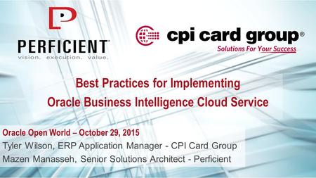Best Practices for Implementing Oracle Business Intelligence Cloud Service Oracle Open World – October 29, 2015 Tyler Wilson, ERP Application Manager -