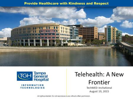 Telehealth: A New Frontier TechMED Invitational August 19, 2015 All rights protected. Do not reproduce or use without written permission.