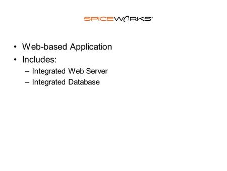 Web-based Application Includes: –Integrated Web Server –Integrated Database.