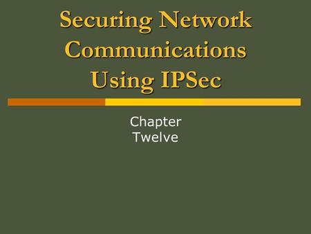 Securing Network Communications Using IPSec Chapter Twelve.