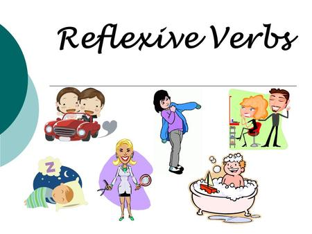 Reflexive Verbs  Reflexive verbs are used to tell that a person does something to or for him or herself.