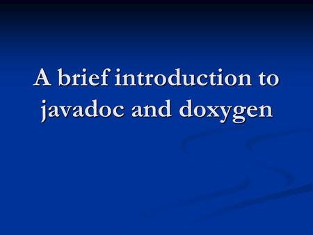 A brief introduction to javadoc and doxygen. What's in a program file? 1. Comments 2. Code.