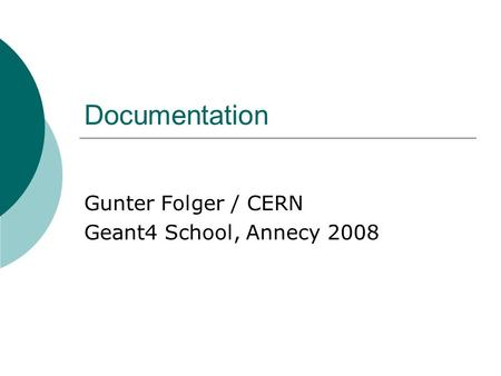 Documentation Gunter Folger / CERN Geant4 School, Annecy 2008.