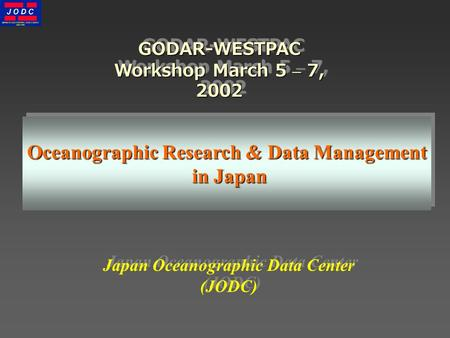 GODAR-WESTPAC Workshop March 5 – 7, 2002 Japan Oceanographic Data Center (JODC) Oceanographic Research & Data Management in Japan.