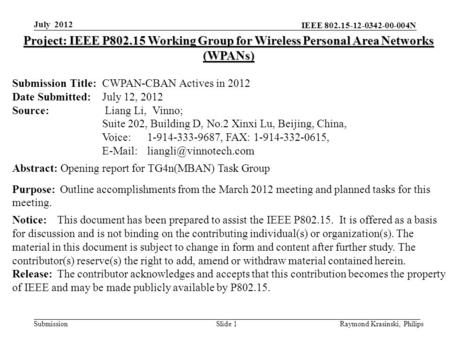 IEEE 802.15-12-0342-00-004N Submission Raymond Krasinski, PhilipsSlide 1 Project: IEEE P802.15 Working Group for Wireless Personal Area Networks (WPANs)