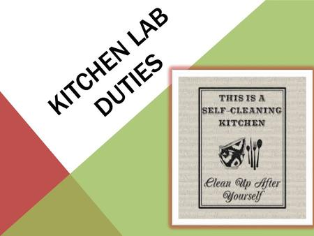 KITCHEN LAB DUTIES. YOUR RESPONSIBILITIES Our kitchen works as a team, between your own classmates and the four other classes that use it every day. You.