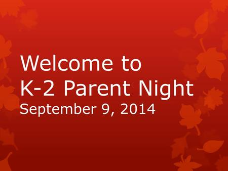 Welcome to K-2 Parent Night September 9, 2014