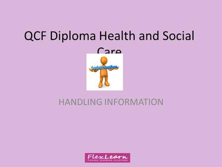 QCF Diploma Health and Social Care HANDLING INFORMATION.