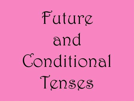 Future and Conditional Tenses. Before learning to form the future and conditional, let's look at them in English: Future: I will speak. The future tense.