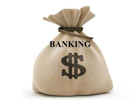 BANKING. Content bank and banking; the clients of the Central banks; the functions of the Central banks; bank services; modern trends in banking; negotiating.