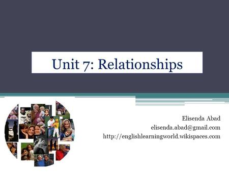 Unit 7: Relationships Elisenda Abad