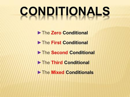 Conditionals ►The Zero Conditional ►The First Conditional ►The Second Conditional ►The Third Conditional ►The Mixed Conditionals.