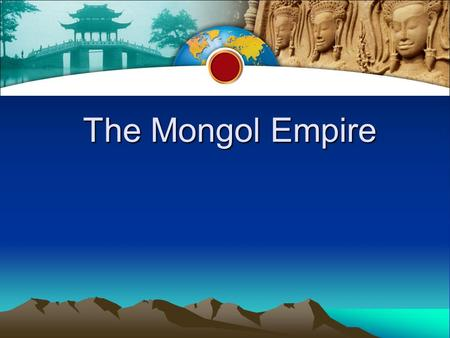 The Mongol Empire The Mongol Empire. Nomads of the Asian Steppe Geography of the Steppe –Steppe—dry grassland of Eurasia—provides home for nomads. –Two.