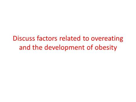 Discuss factors related to overeating and the development of obesity.