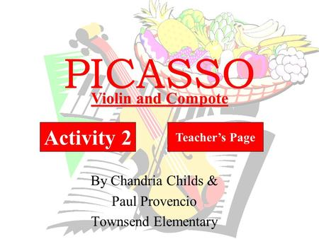 PICASSO By Chandria Childs & Paul Provencio Townsend Elementary Activity 2 Teacher's Page Violin and Compote.