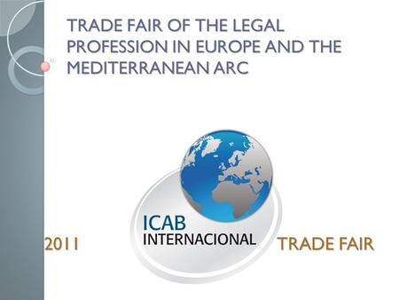 TRADE FAIR OF THE LEGAL PROFESSION IN EUROPE AND THE MEDITERRANEAN ARC 2011 TRADE FAIR.
