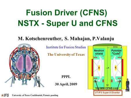 University of Texas Confidential, Patents pending Fusion Driver (CFNS) NSTX - Super U and CFNS M. Kotschenreuther, S. Mahajan, P.Valanju Institute for.