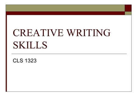 CREATIVE WRITING SKILLS CLS 1323. What is Creative Writing?  Creative writing is writing that involves the imagination & invention in form & content.