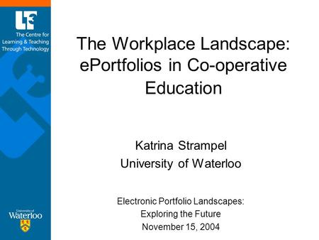 The Workplace Landscape: ePortfolios in Co-operative Education Katrina Strampel University of Waterloo Electronic Portfolio Landscapes: Exploring the Future.