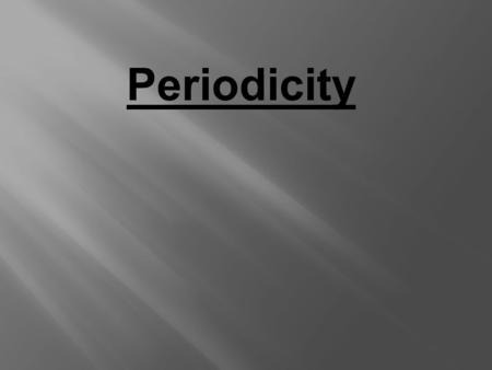 Periodicity  Atomic Radius = half the distance between two nuclei of a diatomic molecule. } Radius.