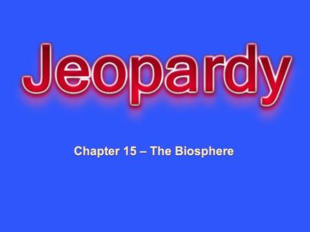 Chapter 15 – The Biosphere