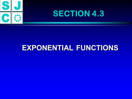 SECTION 4.3 EXPONENTIAL FUNCTIONS EXPONENTIAL FUNCTIONS.