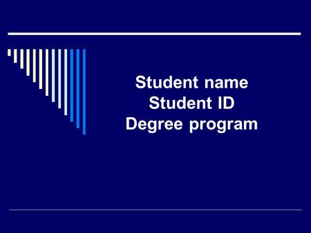 Student name Student ID Degree program. Title of the Internship Report.