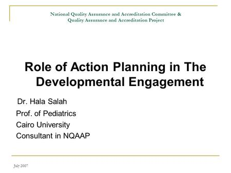 July 2007 National Quality Assurance and Accreditation Committee & Quality Assurance and Accreditation Project Role of Action Planning in The Developmental.