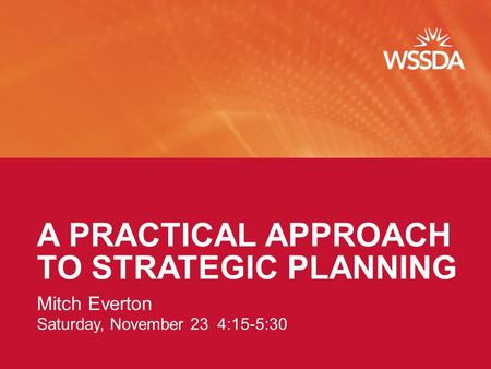 A PRACTICAL APPROACH TO STRATEGIC PLANNING Mitch Everton Saturday, November 23 4:15-5:30.