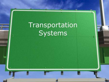 Transportation Systems. »Definition - A group of components, including inputs, processes, outputs, and feedback used together to move people and goods.