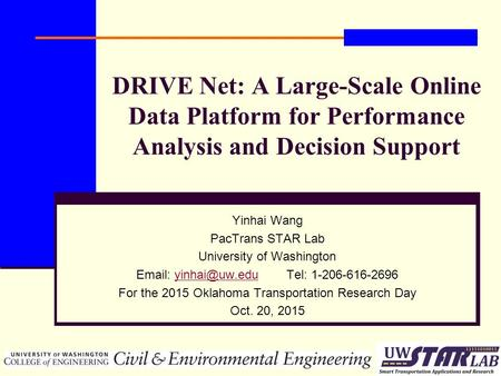 DRIVE Net: A Large-Scale Online Data Platform for Performance Analysis and Decision Support Yinhai Wang PacTrans STAR Lab University of Washington Email: