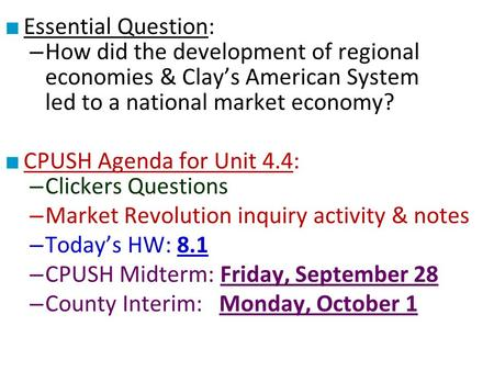 ■ Essential Question: – How did the development of regional economies & Clay's American System led to a national market economy? ■ CPUSH Agenda for Unit.