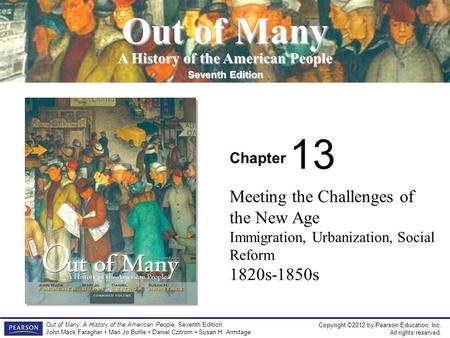 Copyright ©2012 by Pearson Education, Inc. All rights reserved. Out of Many: A History of the American People, Seventh Edition John Mack Faragher Mari.