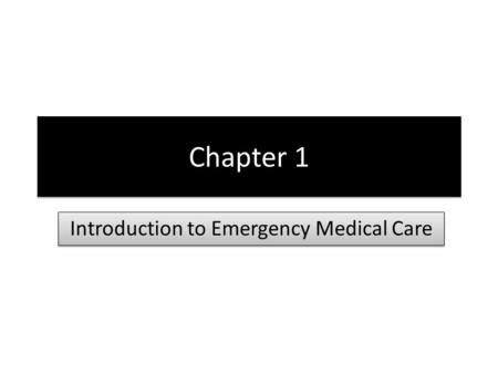 Chapter 1 Introduction to Emergency Medical Care.
