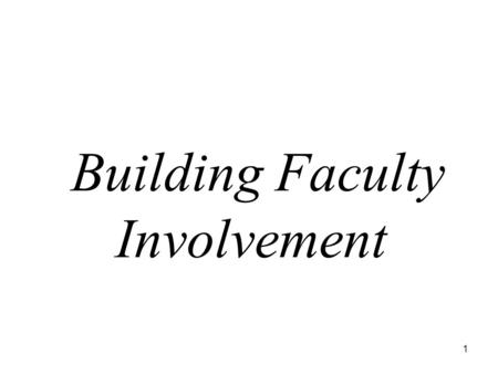 1 Building Faculty Involvement. 2 Objectives Understand why staff need to be committed to decreasing problem behaviors and increasing academic behaviors.